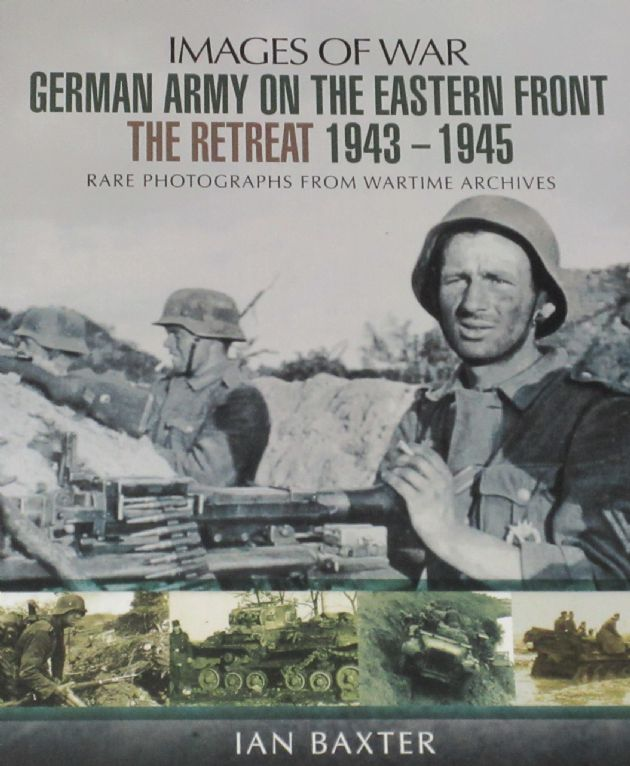 German Army on the Eastern Front, The Retreat 1943-1945, by Ian Baxter
